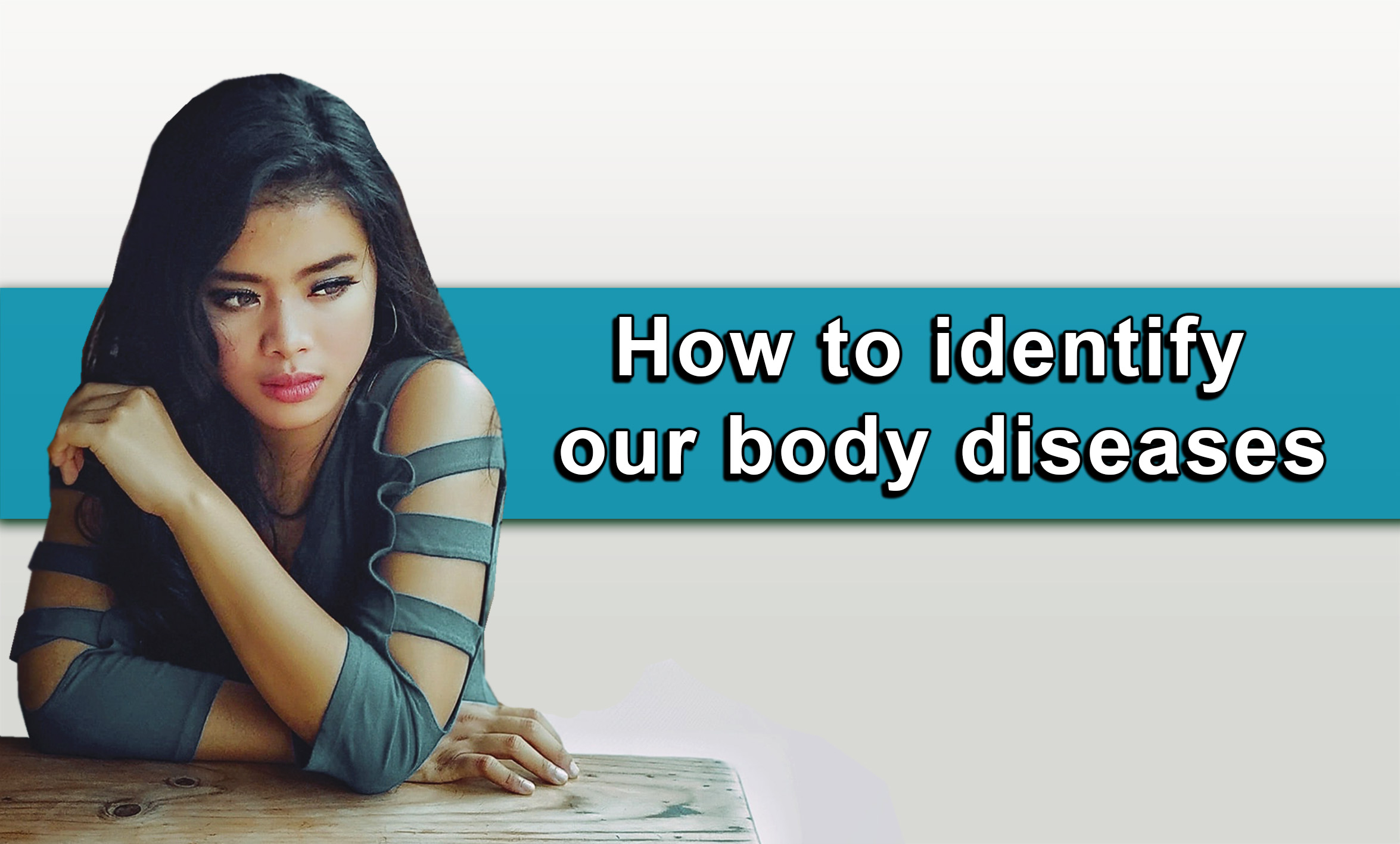 How to identify our body diseases
