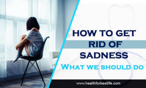 how to get rid of sadness