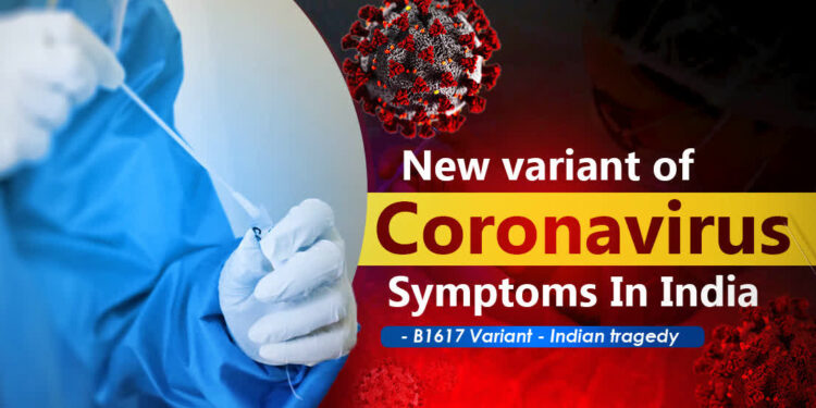 New variant of Coronavirus in India Symptoms - B1617 Variant - Indian tragedy